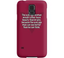 The average woman would rather have beauty than brains' because the average man can see better than he can think. Samsung Galaxy Case/Skin