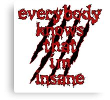 Everybody Knows That i'm insane Canvas Print