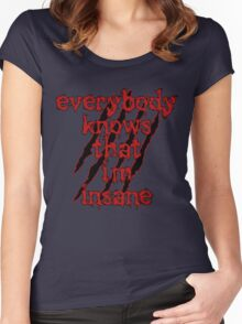 Everybody Knows That i'm insane Women's Fitted Scoop T-Shirt