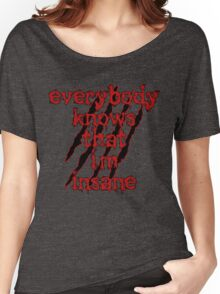 Everybody Knows That i'm insane Women's Relaxed Fit T-Shirt