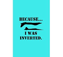 Because i was inverted geek funny nerd Photographic Print