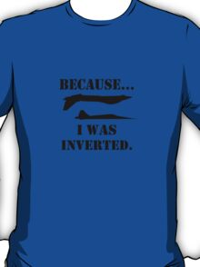 Because i was inverted geek funny nerd T-Shirt