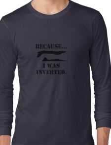 Because i was inverted geek funny nerd Long Sleeve T-Shirt