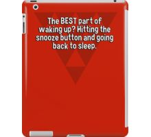 The BEST part of waking up? Hitting the snooze button and going back to sleep.  iPad Case/Skin