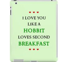 I love you like a hobbit loves second breakfast iPad Case/Skin