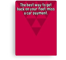 The best way to get back on your feet: miss a car payment. Canvas Print