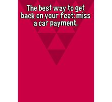 The best way to get back on your feet: miss a car payment. Photographic Print
