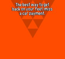 The best way to get back on your feet: miss a car payment. T-Shirt