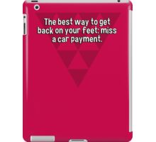 The best way to get back on your feet: miss a car payment. iPad Case/Skin