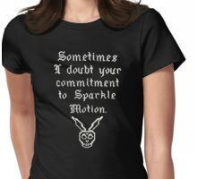 Sometimes I doubt your commitment to Sparkle Motion Womens Fitted T-Shirt