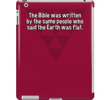 The Bible was written by the same people who said the Earth was flat. iPad Case/Skin