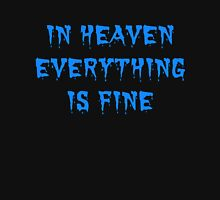 In heaven, everything is fine Unisex T-Shirt