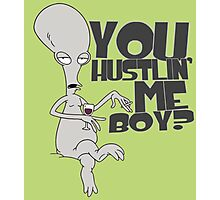 """You hustlin' me boy?"" - Rodger the Alien Photographic Print"