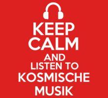 Keep calm and listen to Kosmische Musik by mjones7778