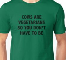 Cows Are Vegetarians So You Don't Have To Be Unisex T-Shirt