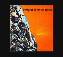 Giving up is not an option Unisex T-Shirt