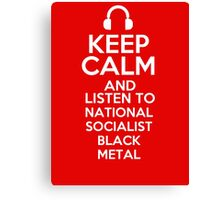 Keep calm and listen to National Socialist black metal Canvas Print