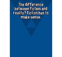 The difference between fiction and reality? Fiction has to make sense. Photographic Print