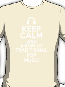 Keep calm and listen to Traditional pop music T-Shirt