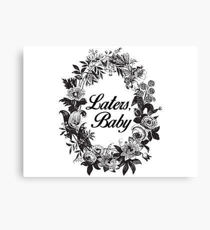 Laters, Baby Canvas Print