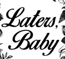 Laters, Baby Sticker