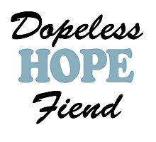 Dopeless Hope Fiend by RecoveryGift