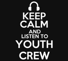 Keep calm and listen to Youth crew by mjones7778