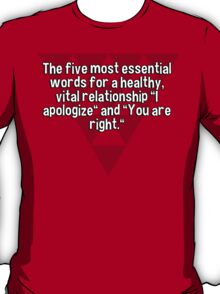 """The five most essential words for a healthy' vital relationship """"I apologize"""" and """"You are right."""" T-Shirt"""