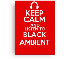 Keep calm and listen to Black ambient Canvas Print