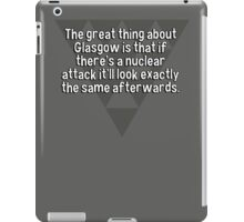 The great thing about Glasgow is that if there's a nuclear attack it'll look exactly the same afterwards. iPad Case/Skin