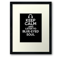 Keep calm and listen to Blue-eyed soul Framed Print