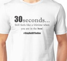 30 seconds is a long time when your in the box! Unisex T-Shirt