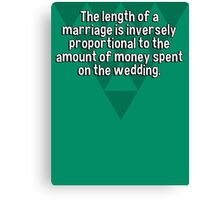 The length of a marriage is inversely proportional to the amount of money spent on the wedding. Canvas Print
