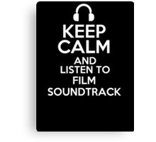 Keep calm and listen to Film soundtrack Canvas Print