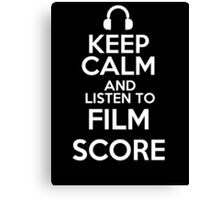 Keep calm and listen to Film score Canvas Print