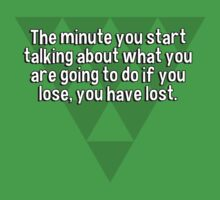 The minute you start talking about what you are going to do if you lose' you have lost. by margdbrown
