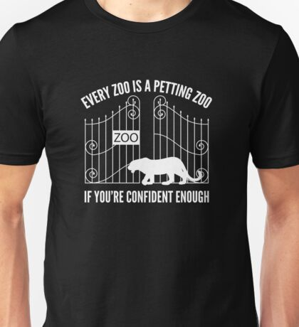 Every Zoo Is A Petting Zoo Unisex T-Shirt