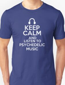 Keep calm and listen to Psychedelic music T-Shirt