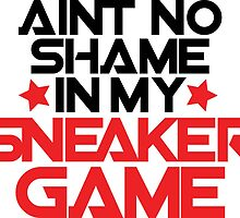 Aint No Shame In My Sneaker Game by tee4daily