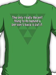 The only really decent thing to do behind a person's back is pat it. T-Shirt