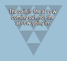 The pain is the arrow coming out' not the arrow going in. by margdbrown
