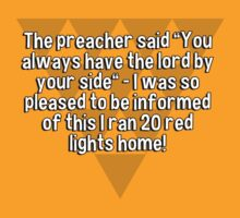 """The preacher said """"You always have the lord by your side"""" - I was so pleased to be informed of this I ran 20 red lights home!  by margdbrown"""