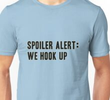 Spoiler Alert: We Hook Up (black lettering) Unisex T-Shirt