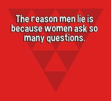 The reason men lie is because women ask so many questions. T-Shirt