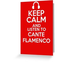 Keep calm and listen to Cante flamenco Greeting Card