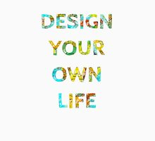 DESIGN YOUR OWN LIFE Unisex T-Shirt