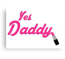 Yes Daddy Lipstick Canvas Print