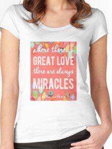 Where There is Great Love, There Are Always Miracles Women's Fitted Scoop T-Shirt