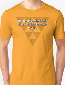 The trouble with life is there's no background music. T-Shirt