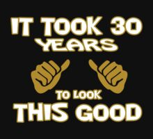 IT TOOK 30 YEARS TO LOOK THIS GOOD t-shirt 30th birthday made in 1984 by MethClothing